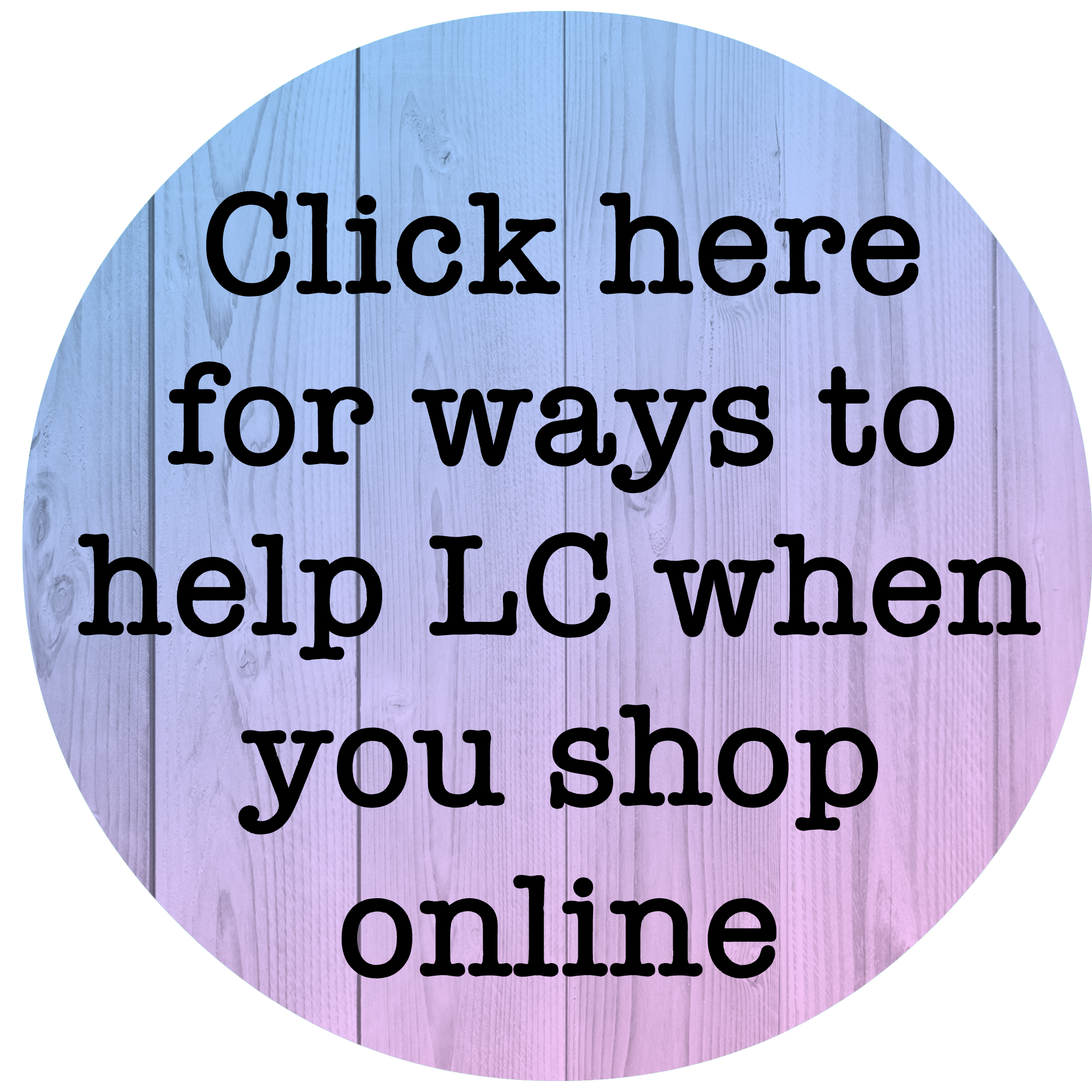 Click here for ways to help LC when you shop online